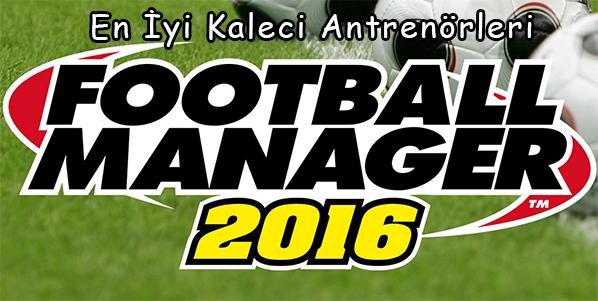 FM 2016 en iyi Kaleci Antrenörleri
