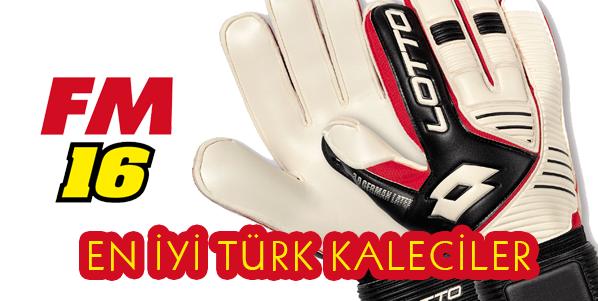 FM 2016 En iyi Türk Kaleciler