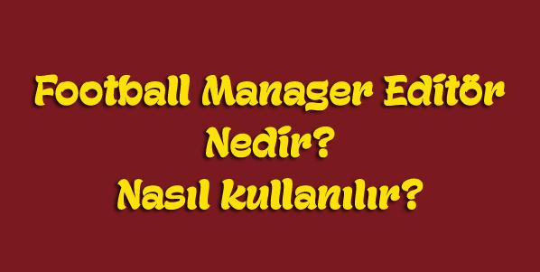 football manager editör nedir