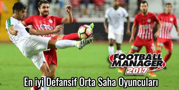 FM 2017 en iyi türk defansif orta saha oyuncuları