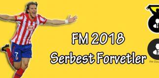 FM 2018 Serbest Forvet Oyuncuları
