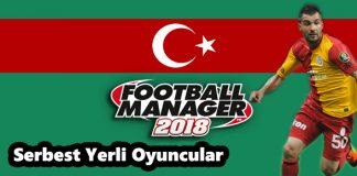 FM 2018 serbest yerli oyuncular