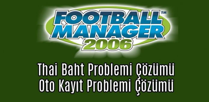 fm 2006 thai baht sorunu